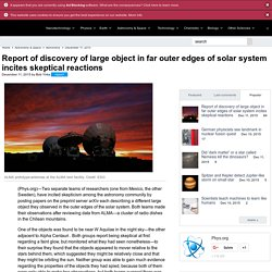 Report of discovery of large object in far outer edges of solar system incites skeptical reactions