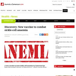 Discovery: New vaccine to combat sickle-cell anaemia - Journal du Cameroun