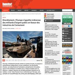 Discrètement, l'Europe s'apprête à déverser des milliards d'argent public en faveur des industries de l'armement