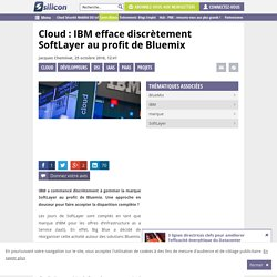Cloud : IBM efface discrètement SoftLayer au profit de Bluemix