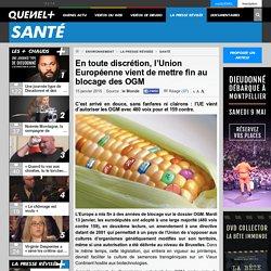 En toute discrétion, l'Union Européenne vient de mettre fin au blocage des OGM