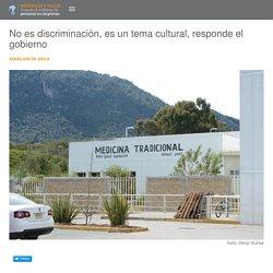 No es discriminación, es un tema cultural, responde el gobierno