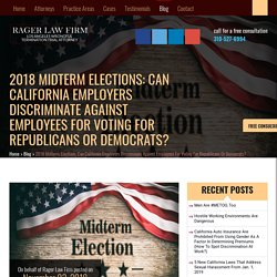 2018 Midterm Elections: Can California Employers Discriminate Against Employees For Voting For Republicans Or Democrats?