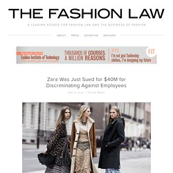Zara Was Just Sued for $40M for Discriminating Against Employees — The Fashion Law