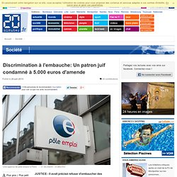 Discrimination à l'embauche: Un patron juif condamné à 5.000 euros d'amende