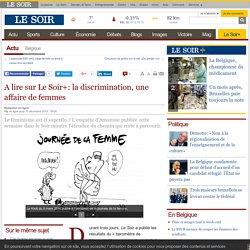 A lire sur Le Soir+: la discrimination, une affaire de femmes