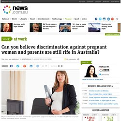 Can you believe discrimination against pregnant women and parents are still rife in Australia?