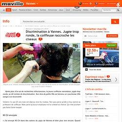 Discrimination à Vannes. Jugée trop ronde, la coiffeuse raccroche les ciseaux. Info