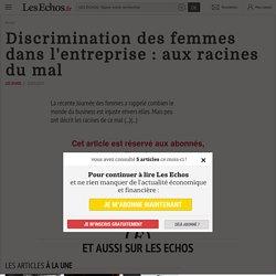 Discrimination des femmes dans l'entreprise: aux racines du mal - Les Echos