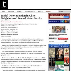 t r u t h o u t | Racial Discrimination in Ohio: Neighborhood Denied Water Service