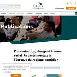 Discrimination, charge et trauma racial: la santé mentale à l'épreuve du racisme quotidien