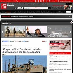 Afrique du Sud: l'armée accusée de discrimination par des séropositifs - Afrique