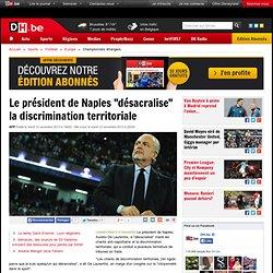 """Le président de Naples """"désacralise"""" la discrimination territoriale"""