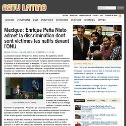 Mexique : Enrique Peña Nieto admet la discrimination dont sont victimes les natifs devant l'ONU