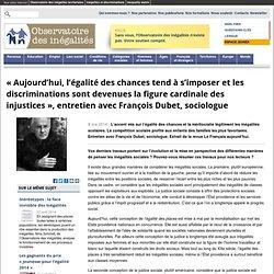 «Aujourd'hui, l'égalité des chances tend à s'imposer et les discriminations sont devenues la figure cardinale des injustices», entretien avec François Dubet, sociologue