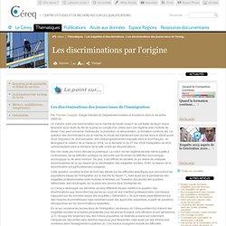 Les discriminations des jeunes issus de l'immigration / Points sur des grands thèmes de travail du Céreq / articles
