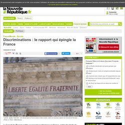 Discriminations : le rapport qui épingle la France - 18/02/2015