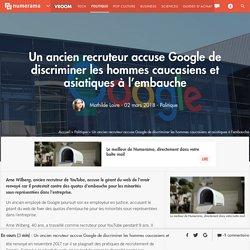 Un ancien recruteur accuse Google de discriminer les hommes caucasiens et asiatiques à l'embauche