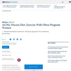 ACOG: Discuss Diet, Exercise With Obese Pregnant Women