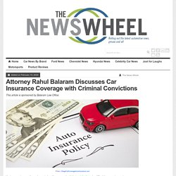 Attorney Rahul Balaram Discusses Car Insurance Coverage with Criminal Convictions - The News Wheel