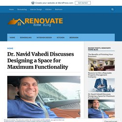Dr. Navid Vahedi Discusses Designing a Space for Maximum Functionality – Renovate Home Blog