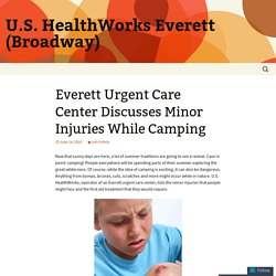 Everett Urgent Care Center Discusses Minor Injuries While Camping