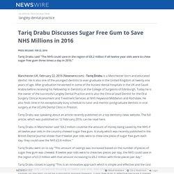 Tariq Drabu Discusses Sugar Free Gum to Save NHS Millions in 2016