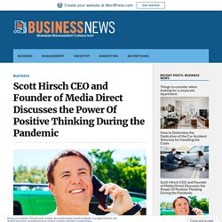 Scott Hirsch CEO and Founder of Media Direct Discusses the Power Of Positive Thinking During the Pandemic – Business News