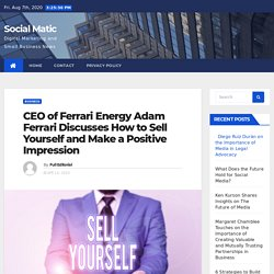 CEO of Ferrari Energy Adam Ferrari Discusses How to Sell Yourself and Make a Positive Impression - Social Matic