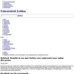 Rebekah Tromble in zee met Twitter voor onderzoek naar online discussies - Universiteit Leiden