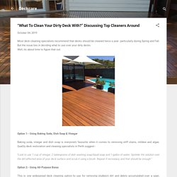 """""""What To Clean Your Dirty Deck With?"""" Discussing Top Cleaners Around"""