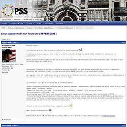 Lieux abandonnés sur Toulouse [REPERTOIRE]