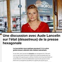 Une discussion avec Aude Lancelin sur l'état (désastreux) de la presse hexagonale - VICE