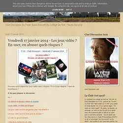 Club Discussion Du Foyer Socio-Educatif Du Collège De Noé - Haute-Garonne : Vendredi 17 janvier 2014 - Les jeux vidéo ? En user, en abuser quels risques ?
