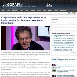 L'organisme humain peut supporter près de trente minutes de discussion avec Alain Finkielkraut