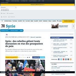 Syrie: des rebelles gèlent toute discussion en vue des pourparlers de paix