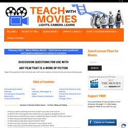 DISCUSSION QUESTIONS FOR USE WITH ANY FILM THAT IS A WORK OF FICTION – TEACH WITH MOVIES