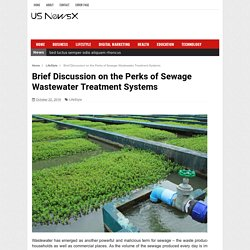 Brief Discussion on the Perks of Sewage Wastewater Treatment Systems