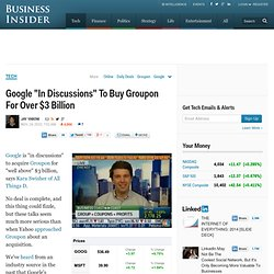 "Google ""In Discussions"" To Buy Groupon For Over $3 Billion"