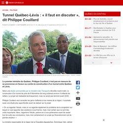 Tunnel Québec-Lévis: «il faut en discuter», dit Philippe Couillard