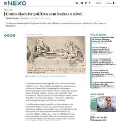 o discutir política sem baixar o nível - Nexo Jornal