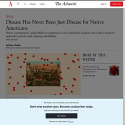 Disease Has Never Been Just Disease for Native Americans
