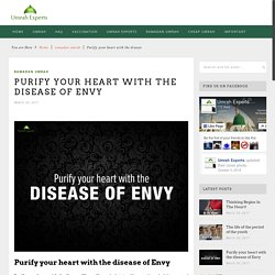 Purify your heart with the disease of Envy - Umrah Experts Official BlogUmrah Experts Official Blog