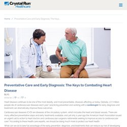 Preventative Care and Early Diagnosis: The Keys to Combating Heart Disease