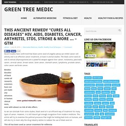 "This Ancient Remedy ""Cures All Diseases"" HIV, AIDS, Diabetes, Cancer, Arthritis, STDs, Stroke & More … - GTM - Green Tree Medic"
