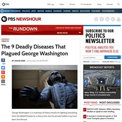 The 9 Deadly Diseases That Plagued George Washington