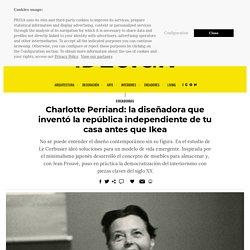 Charlotte Perriand: la diseñadora que inventó la república independiente de tu casa antes que Ikea