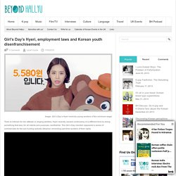 Girl's Day's Hyeri, employment laws and Korean youth disenfranchisement - Beyond HallyuBeyond Hallyu