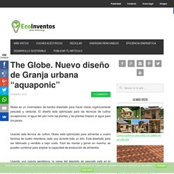 "The Globe. Nuevo diseño de Granja urbana ""aquaponic"""