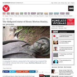 The disfigured statue of Henry Morton Stanley, we presume - Africa - World - The Independent